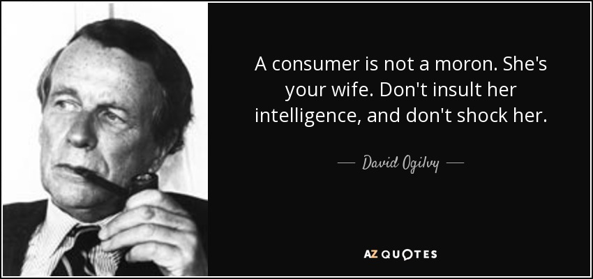 David Ogilvy quote: A consumer is not a moron. She's your wife. Don't...
