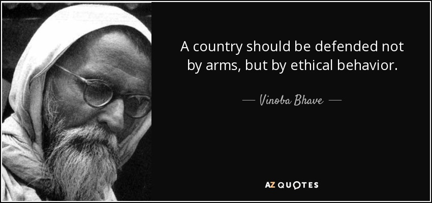 A country should be defended not by arms, but by ethical behavior. - Vinoba Bhave
