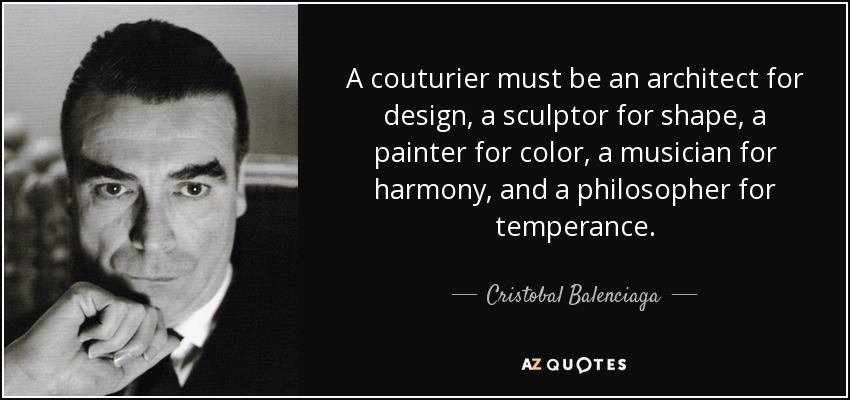 Cristobal Balenciaga Quote A Couturier Must Be An