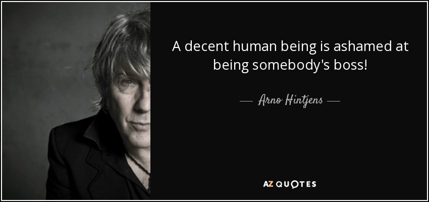 Arno Hintjens Quote A Decent Human Being Is Ashamed At Being