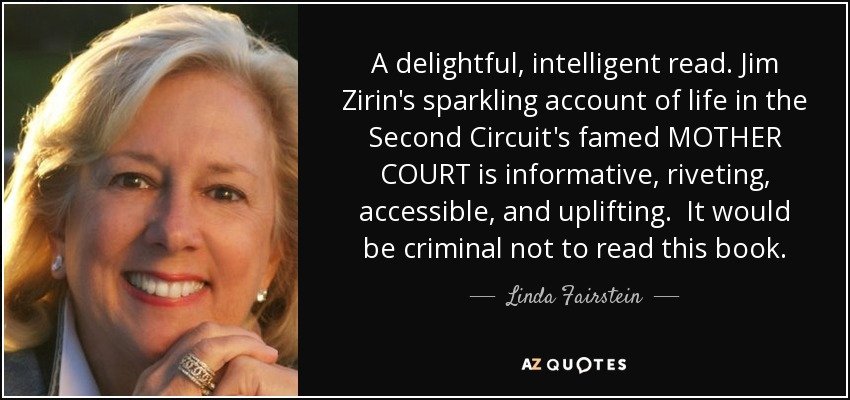 A delightful, intelligent read. Jim Zirin's sparkling account of life in the Second Circuit's famed MOTHER COURT is informative, riveting, accessible, and uplifting. It would be criminal not to read this book. - Linda Fairstein