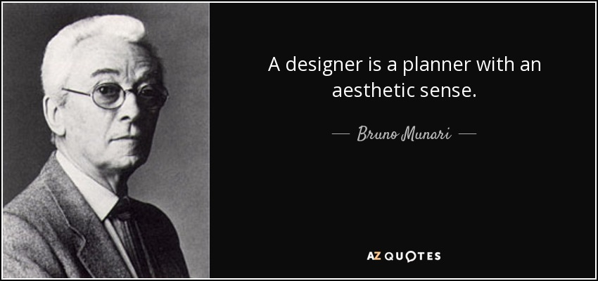 bruno munari quote a designer is a planner an aesthetic sense