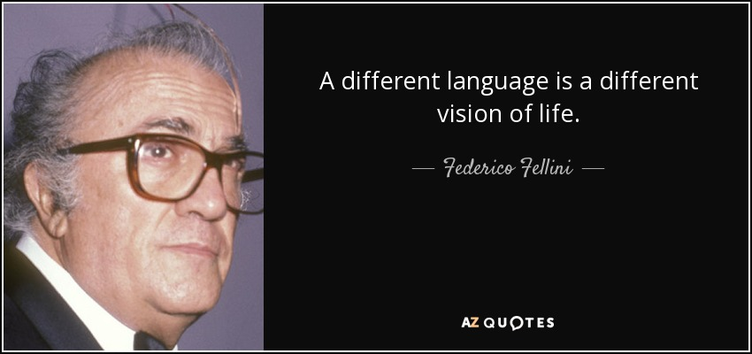 A different language is a different vision of life. - Federico Fellini