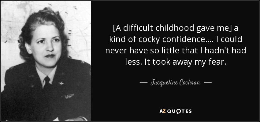 jacqueline cochran quote a difficult childhood gave me a kind