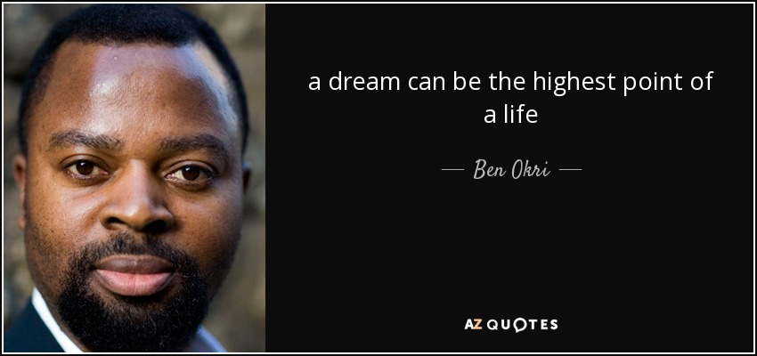 a dream can be the highest point of a life - Ben Okri