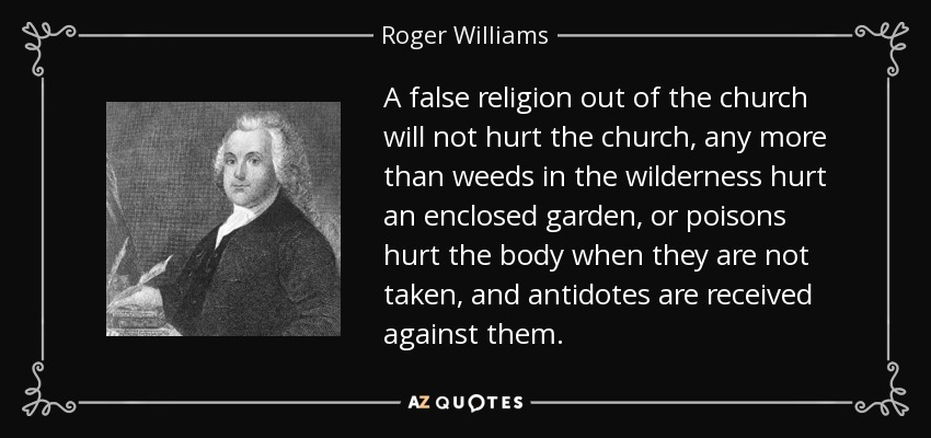 Roger Williams quote: A false religion out of the church ...