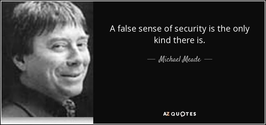 Michael Meade Quote A False Sense Of Security Is The Only Kind There