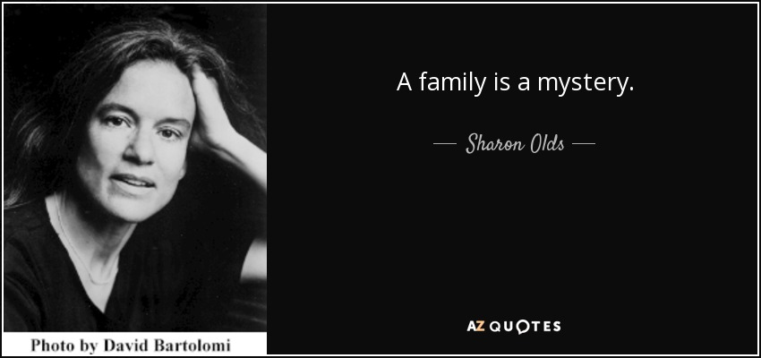 A family is a mystery. - Sharon Olds