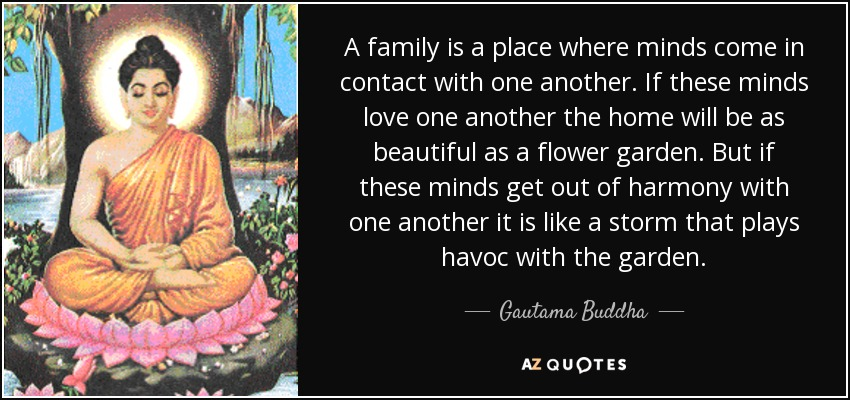 Gautama Buddha Quote A Family Is A Place Where Minds Come In Contact
