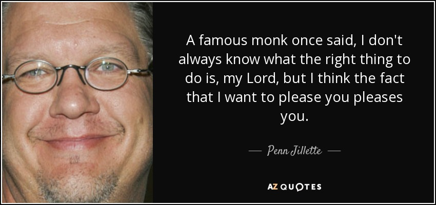 Penn Jillette quote: A famous monk once said, I don't always know