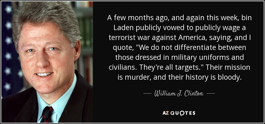 A few months ago, and again this week, bin Laden publicly vowed to publicly wage a terrorist war against America, saying, and I quote,