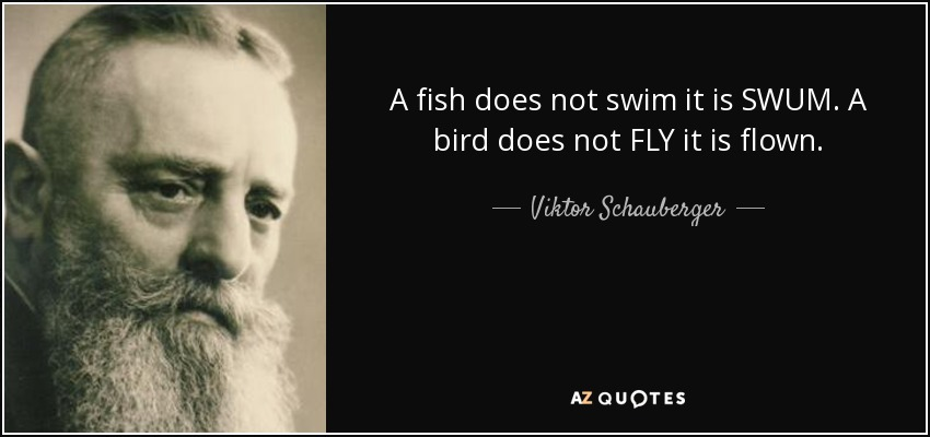 Nacisticki Eldorado I  - Page 9 Quote-a-fish-does-not-swim-it-is-swum-a-bird-does-not-fly-it-is-flown-viktor-schauberger-106-90-06