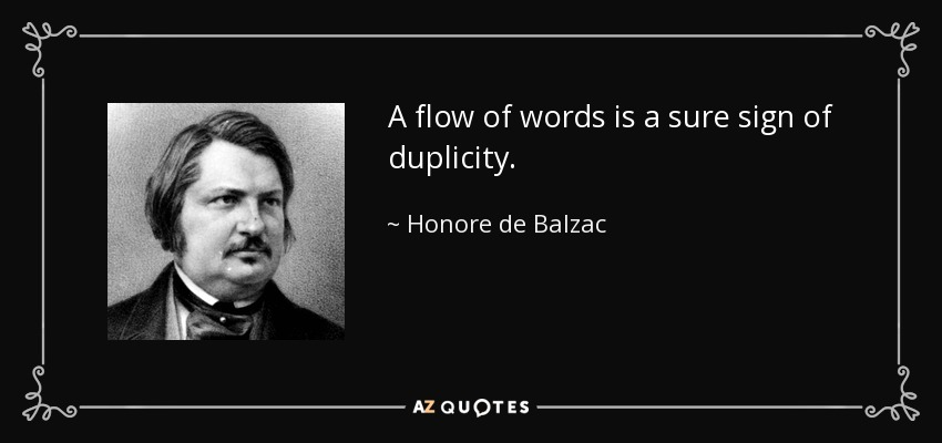 A flow of words is a sure sign of duplicity. - Honore de Balzac