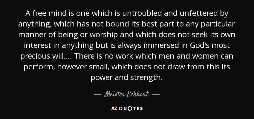 Meister Eckhart Quote A Free Mind Is One Which Is Untroubled And