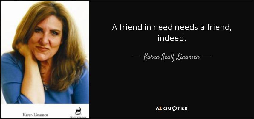 a friend indeed I have a friend, a friend in word & a friend indeed a friend who loves me with all friends being & i love friend too my friend rejuvenates me.