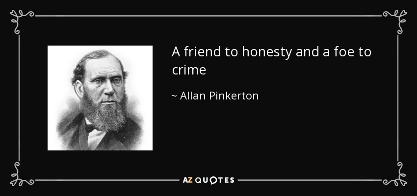 A friend to honesty and a foe to crime - Allan Pinkerton