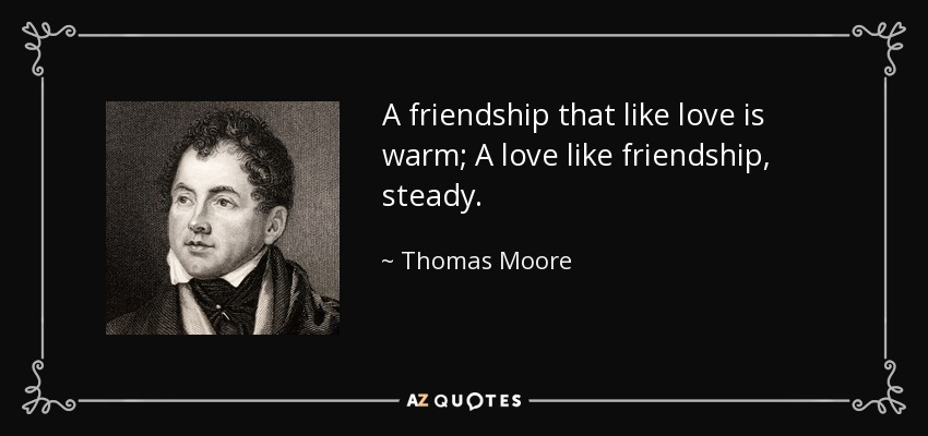 Thomas Moore quote: A friendship that like love is warm; A love