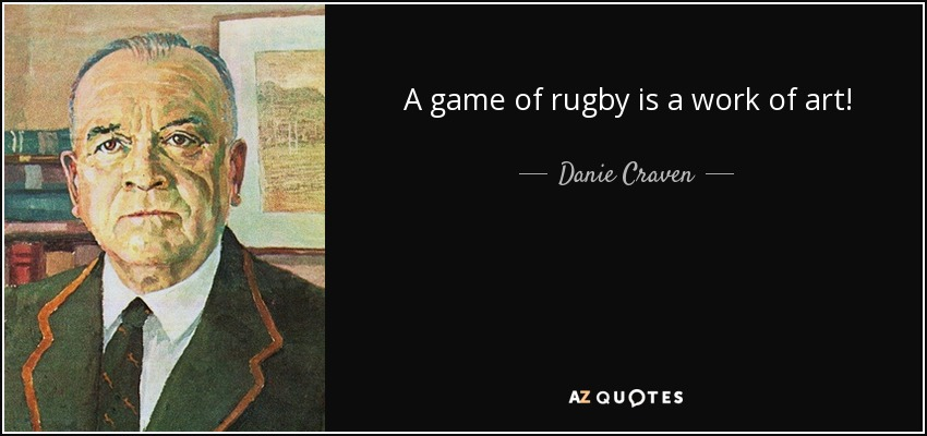 A game of rugby is a work of art! - Danie Craven