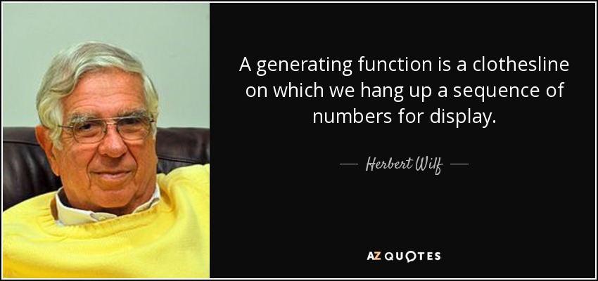 A generating function is a clothesline on which we hang up a sequence of numbers for display. - Herbert Wilf