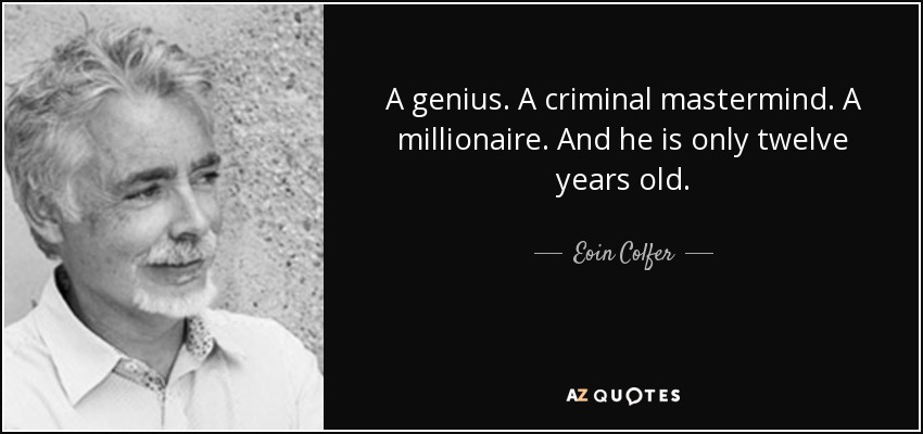 A genius. A criminal mastermind. A millionaire. And he is only twelve years old. - Eoin Colfer