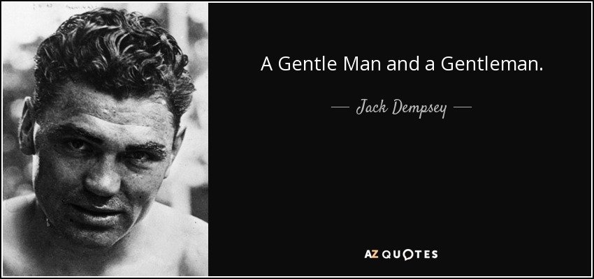 A Gentle Man and a Gentleman. - Jack Dempsey