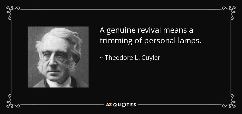 A genuine revival means a trimming of personal lamps. - Theodore L. Cuyler
