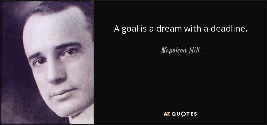 A goal is a dream with a deadline. - Napoleon Hill