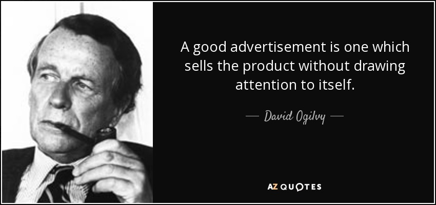 A good advertisement is one which sells the product without drawing attention to itself. - David Ogilvy
