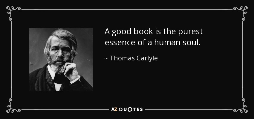 A good book is the purest essence of a human soul. - Thomas Carlyle