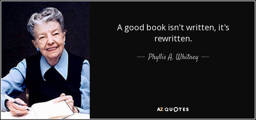 A good book isn't written, it's rewritten. - Phyllis A. Whitney