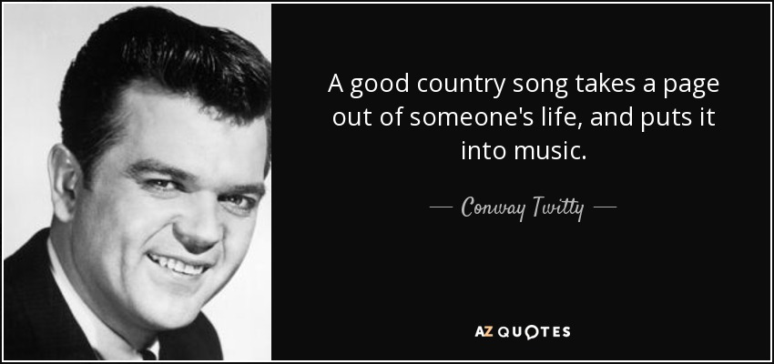 Conway Twitty quote: A good country song takes a page out of ...