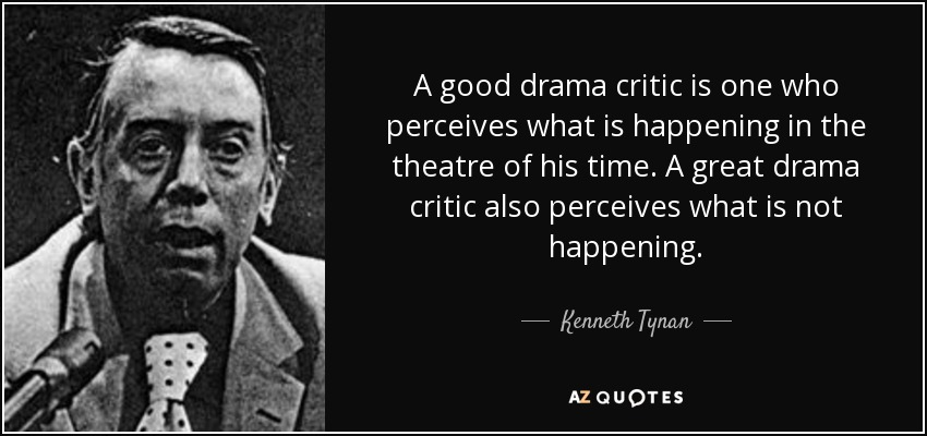 Kenneth Tynan Quote A Good Drama Critic Is One Who Perceives What Is