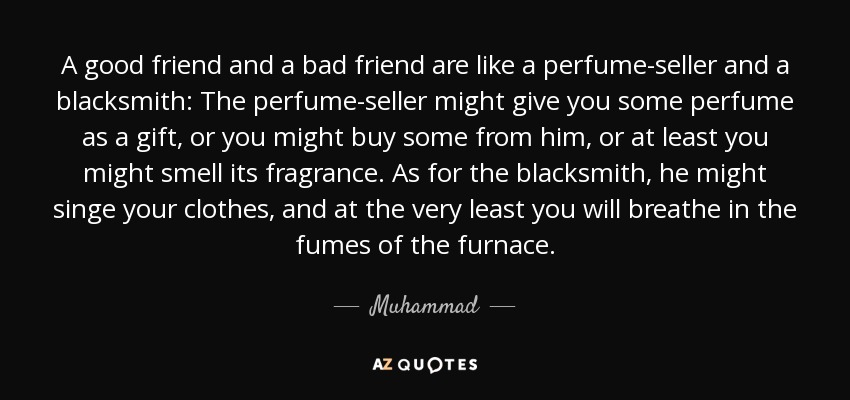 Muhammad Quote A Good Friend And A Bad Friend Are Like A Awesome Bad Friend Qoutes