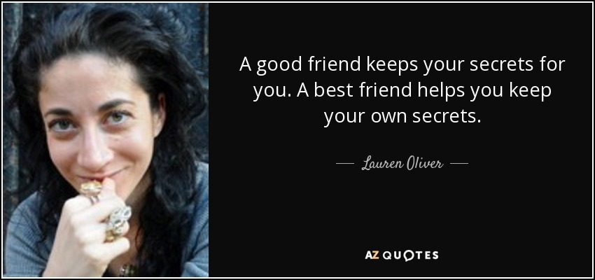 A good friend keeps your secrets for you. A best friend helps you keep your own secrets. - Lauren Oliver