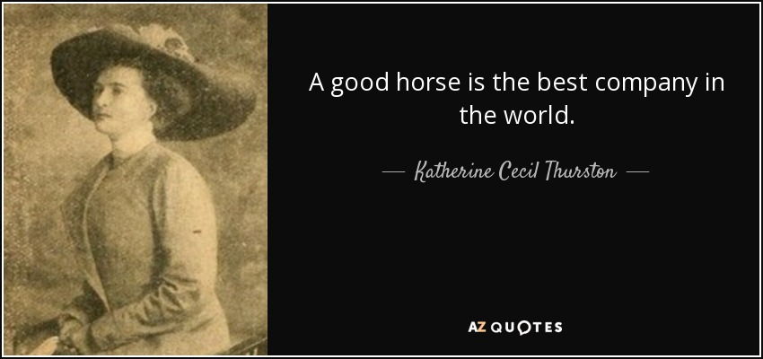 A good horse is the best company in the world. - Katherine Cecil Thurston