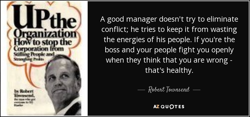 Robert Townsend Quote A Good Manager Doesnt Try To Eliminate