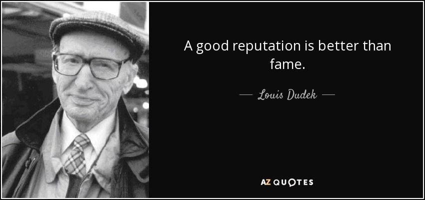Louis Dudek Quote A Good Reputation Is Better Than Fame