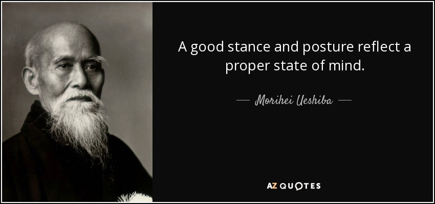 Morihei Ueshiba quote: A good stance and posture reflect a proper