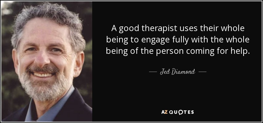 a good therapist uses their whole being to engage fully with the whole being of the
