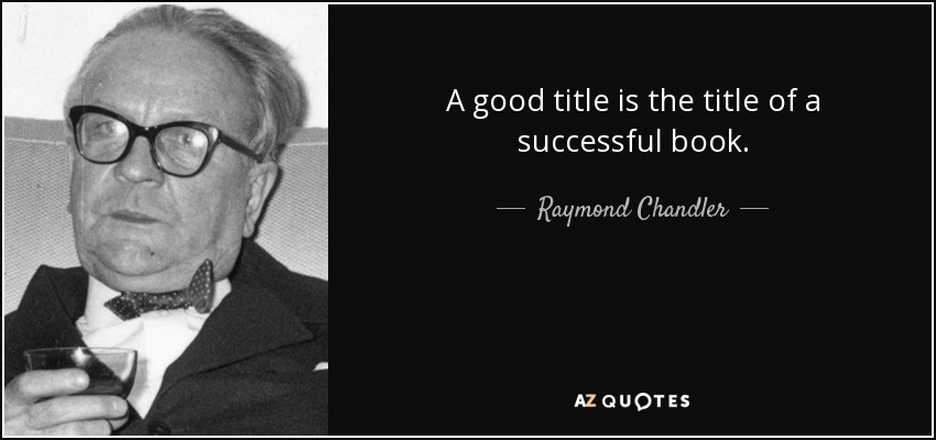 A good title is the title of a successful book. - Raymond Chandler