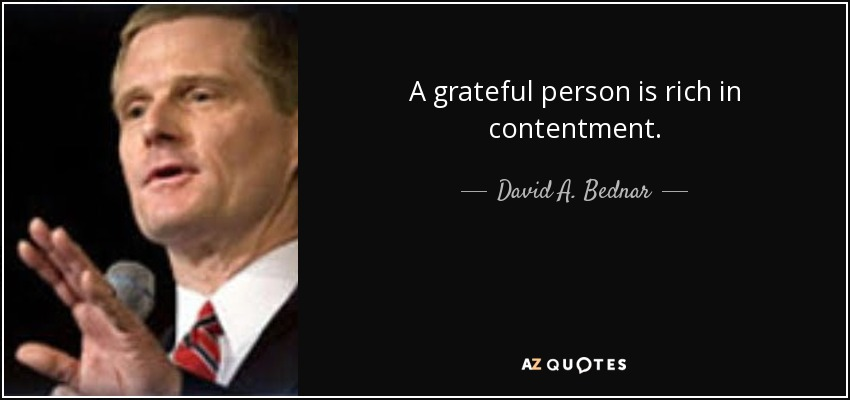 A grateful person is rich in contentment. - David A. Bednar