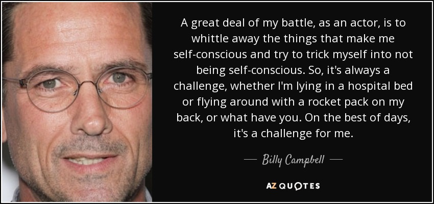 Billy Campbell Quote A Great Deal Of My Battle As An Actor Is
