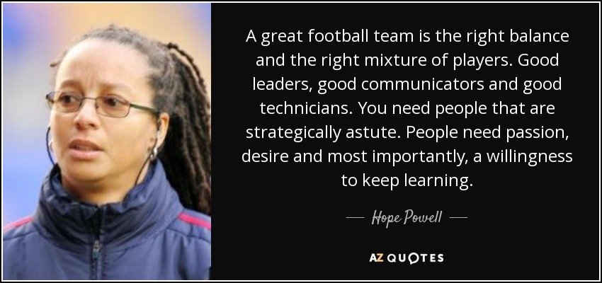 Hope Powell Quote A Great Football Team Is The Right Balance And The