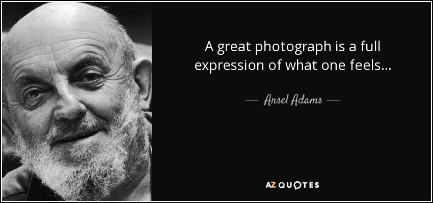 A great photograph is a full expression of what one feels... - Ansel Adams