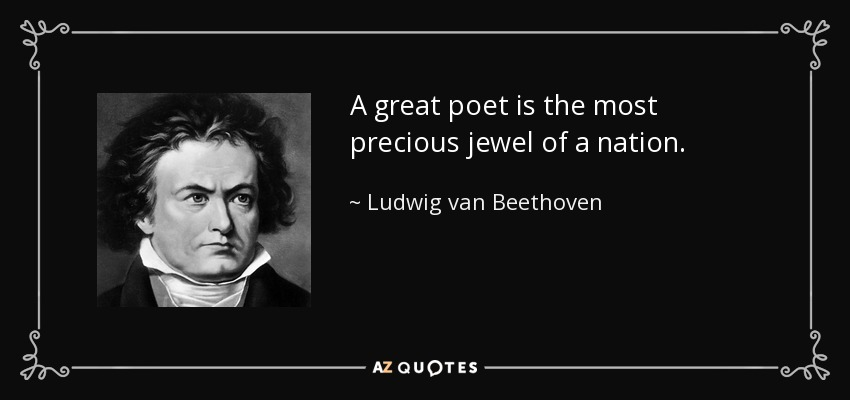 A great poet is the most precious jewel of a nation. - Ludwig van Beethoven