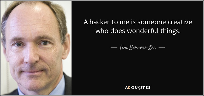 A hacker to me is someone creative who does wonderful things. - Tim Berners-Lee