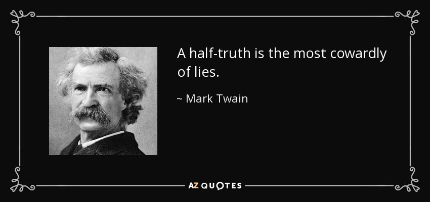 A half-truth is the most cowardly of lies. - Mark Twain