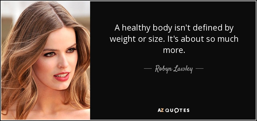 A healthy body isn't defined by weight or size. It's about so much more. - Robyn Lawley