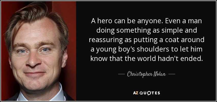Christopher Nolan Quote A Hero Can Be Anyone Even A Man Doing