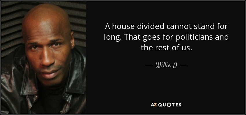 A House Divided Cannot Stand For Long. That Goes For Politicians And The  Rest Of